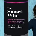 """Yolande Strengers and Jenny Kennedy on """"The Smart Wife"""